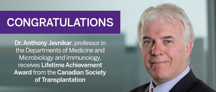 Dr. Anthony Jevnikar receives Lifetime Achievement Award from the Canadian Society of Transplantation